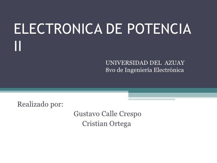 ELECTRONICA DE POTENCIA II Realizado por: Gustavo Calle Crespo Cristian Ortega  UNIVERSIDAD DEL  AZUAY 8vo de Ingeniería E...