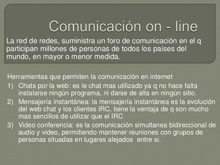 La red de redes, suministra un foro de comunicación en el qparticipan millones de personas de todos los países delmundo, e...