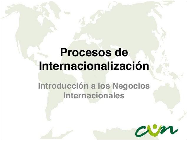 Procesos de Internacionalización Introducción a los Negocios Internacionales