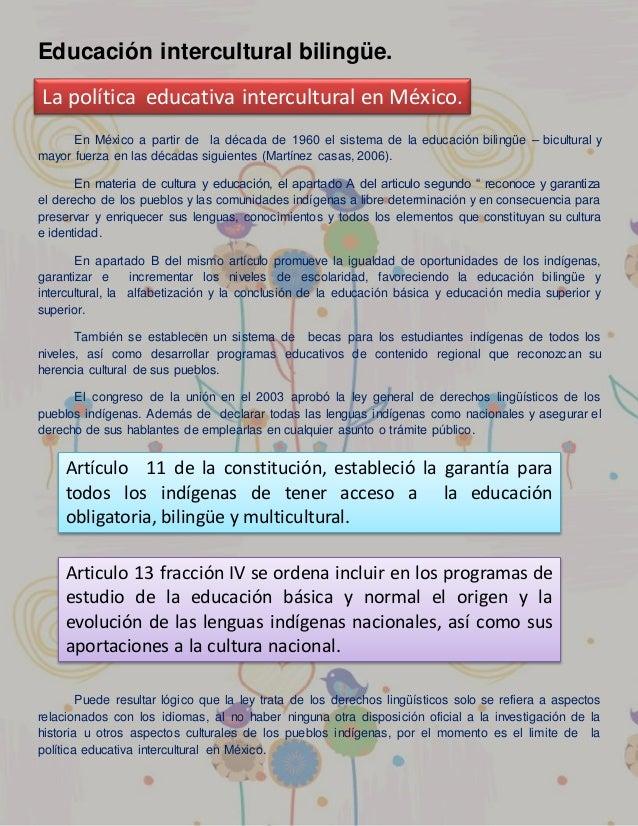 Educación intercultural bilingüe. En México a partir de la década de 1960 el sistema de la educación bilingüe – bicultural...