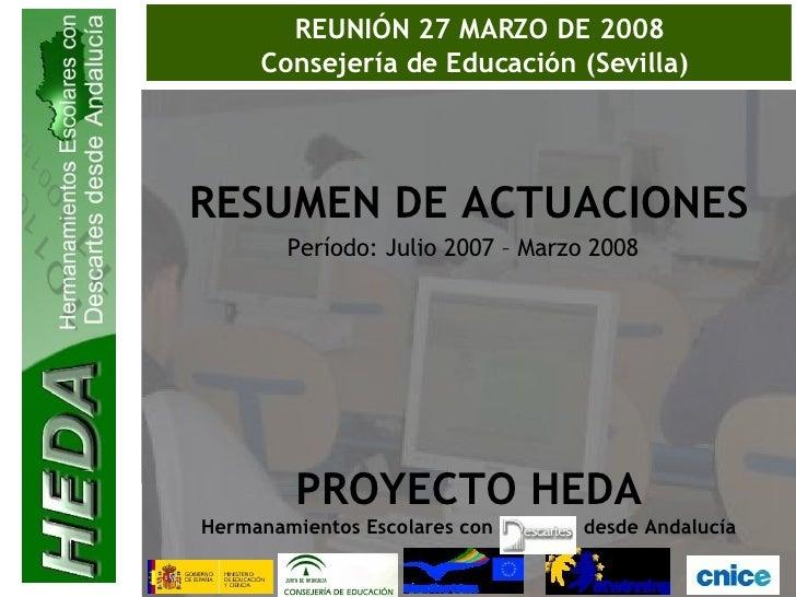 REUNIÓN 27 MARZO DE 2008 Consejería de Educación (Sevilla)  RESUMEN DE ACTUACIONES PROYECTO HEDA Hermanamientos Escolares ...