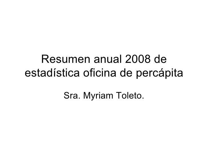 Resumen anual 2008 de estadística oficina de percápita Sra. Myriam Toleto.