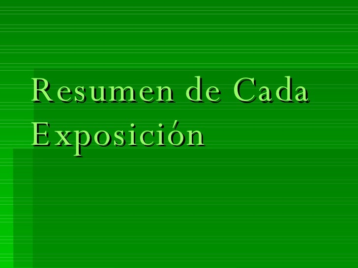 Resumen de Cada Exposición
