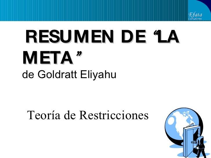 """RESUMEN DE  """" LA META """"   de Goldratt Eliyahu Teoría de Restricciones"""