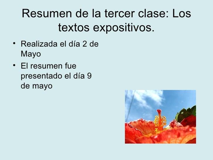 Resumen de la tercer clase: Los textos expositivos. <ul><li>Realizada el día 2 de Mayo </li></ul><ul><li>El resumen fue pr...