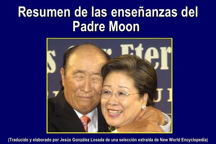 Resumen de las enseñanzas del Padre Moon   (Traducido y elaborado por Jesús González Losada de una selección extraída de N...