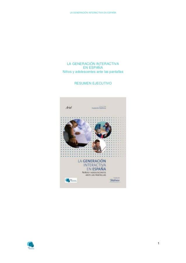 LA GENERACIÓN INTERACTIVA EN ESPAÑA1LA GENERACIÓN INTERACTIVAEN ESPAÑANiños y adolescentes ante las pantallasRESUMEN EJECU...