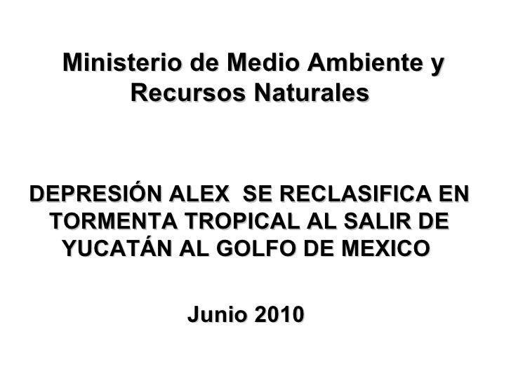 Ministerio de Medio Ambiente y Recursos Naturales  DEPRESIÓN ALEX  SE RECLASIFICA EN TORMENTA TROPICAL AL SALIR DE YUCATÁN...