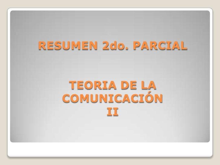 RESUMEN 2do. PARCIALTEORIA DE LA COMUNICACIÓNII<br />