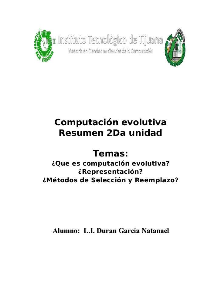 Computación evolutiva     Resumen 2Da unidad               Temas:   ¿Que es computación evolutiva?         ¿Representación...