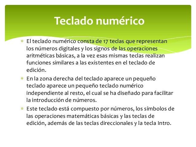 Teclado numéricoEl teclado numérico consta de 17 teclas que representanlos números digitales y los signos de las operacion...