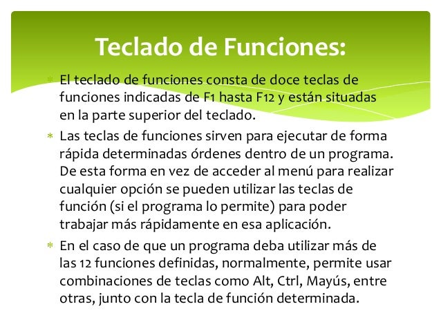 Teclado de Funciones:El teclado de funciones consta de doce teclas defunciones indicadas de F1 hasta F12 y están situadase...