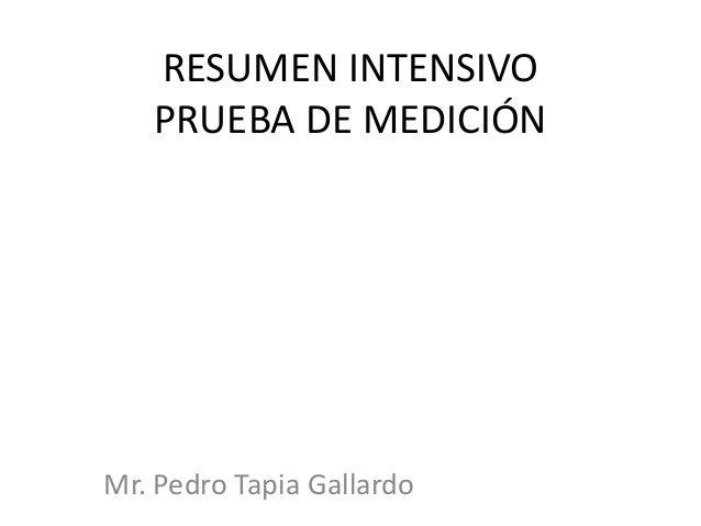 RESUMEN INTENSIVO PRUEBA DE MEDICIÓN Mr. Pedro Tapia Gallardo