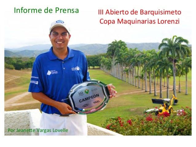 Informe  de  Prensa    Por  Jeane:e  Vargas  Lovelle    III  Abierto  de  Barquisimeto   Copa  Maq...