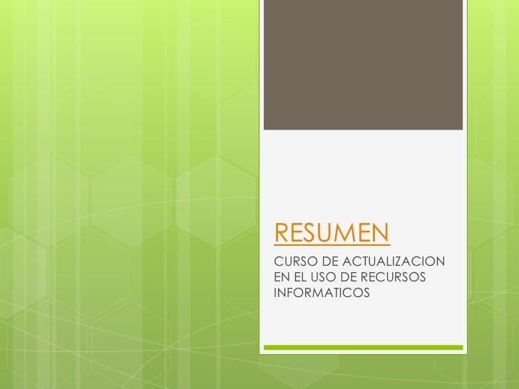 RESUMENCURSO DE ACTUALIZACIONEN EL USO DE RECURSOSINFORMATICOS