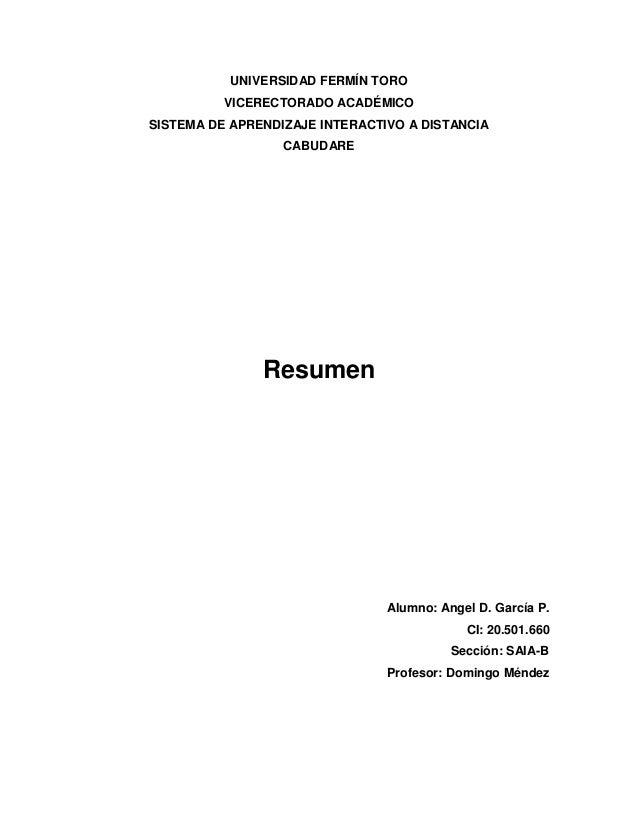UNIVERSIDAD FERMÍN TORO VICERECTORADO ACADÉMICO SISTEMA DE APRENDIZAJE INTERACTIVO A DISTANCIA CABUDARE Resumen Alumno: An...