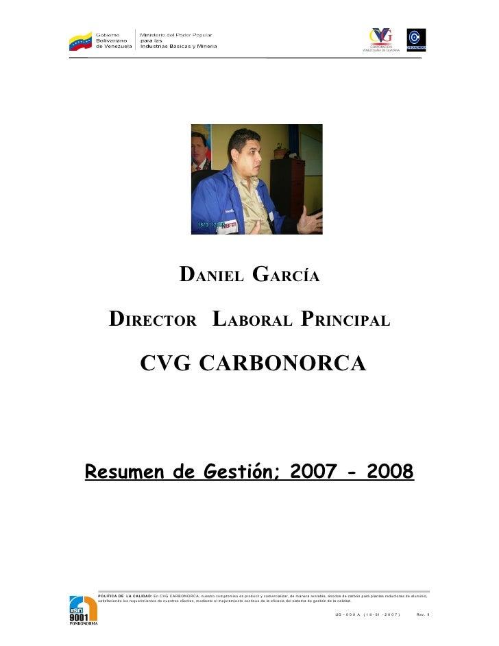 DANIEL GARCÍA       DIRECTOR LABORAL PRINCIPAL                      CVG CARBONORCA    Resumen de Gestión; 2007 - 2008     ...