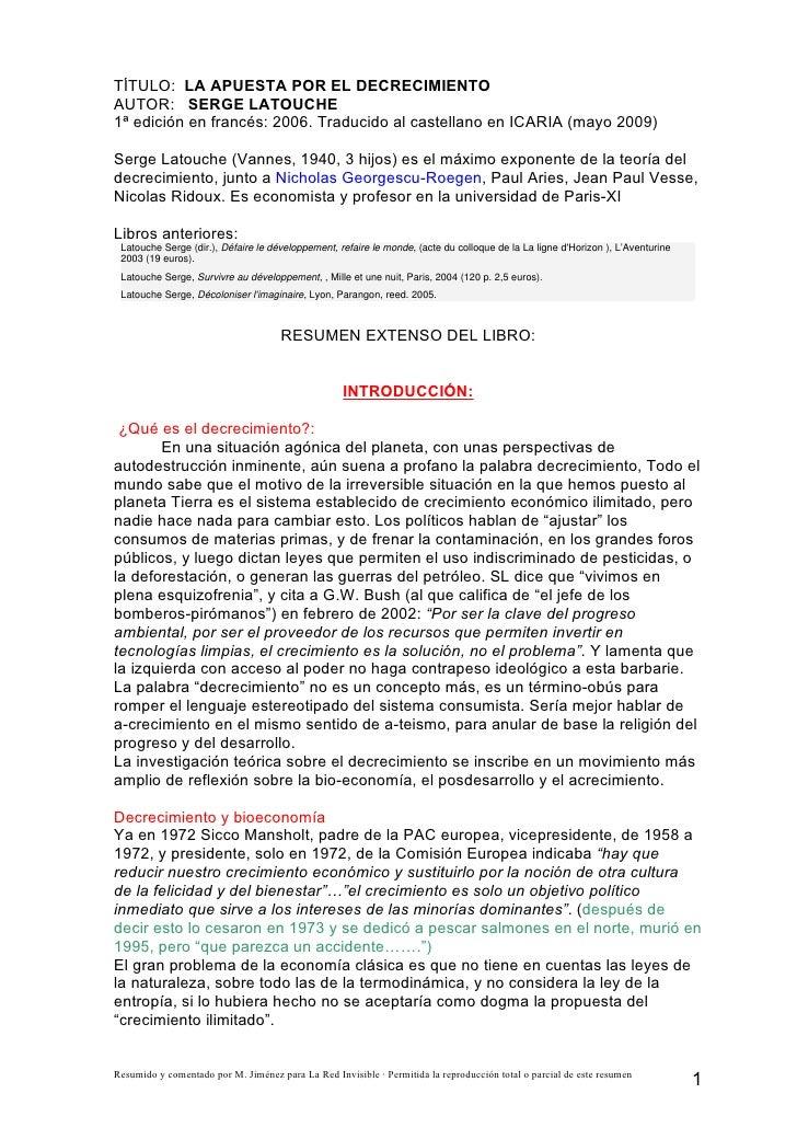 TÍTULO: LA APUESTA POR EL DECRECIMIENTO AUTOR: SERGE LATOUCHE 1ª edición en francés: 2006. Traducido al castellano en ICAR...