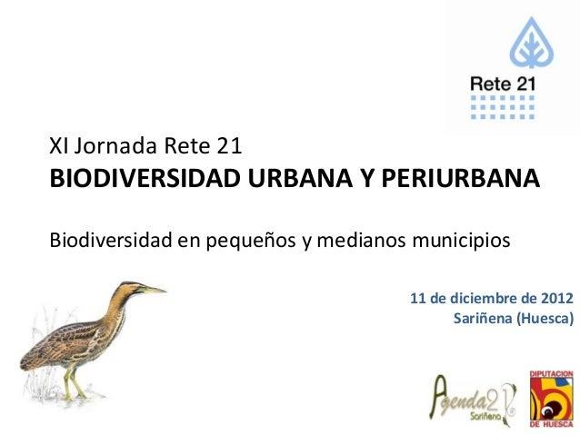 XI Jornada Rete 21BIODIVERSIDAD URBANA Y PERIURBANABiodiversidad en pequeños y medianos municipios                        ...