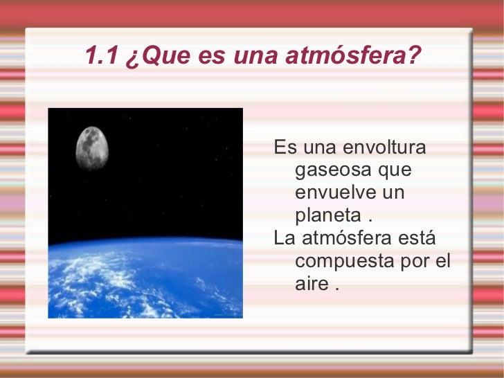 1.1 ¿Que es una atmósfera? <ul><li>Es una envoltura gaseosa que envuelve un planeta .
