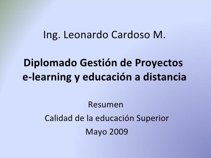 Ing. Leonardo Cardoso M.  Diplomado Gestión de Proyectos e-learning y educación a distancia                  Resumen     C...