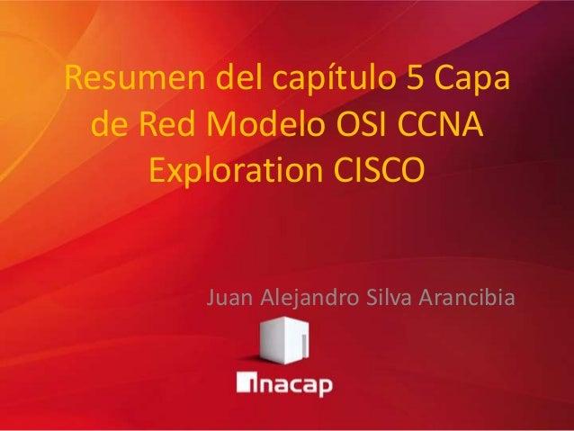 Resumen del capítulo 5 Capade Red Modelo OSI CCNAExploration CISCOJuan Alejandro Silva Arancibia