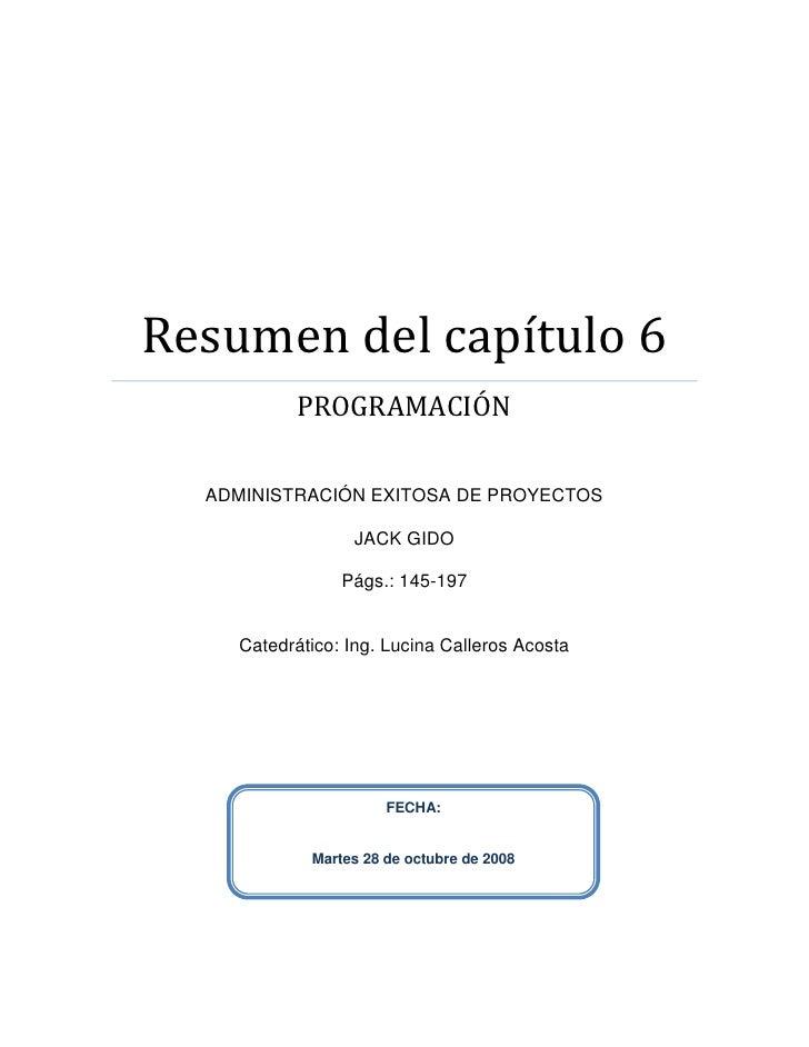 Resumen del capítulo 6            PROGRAMACIÓN    ADMINISTRACIÓN EXITOSA DE PROYECTOS                   JACK GIDO         ...