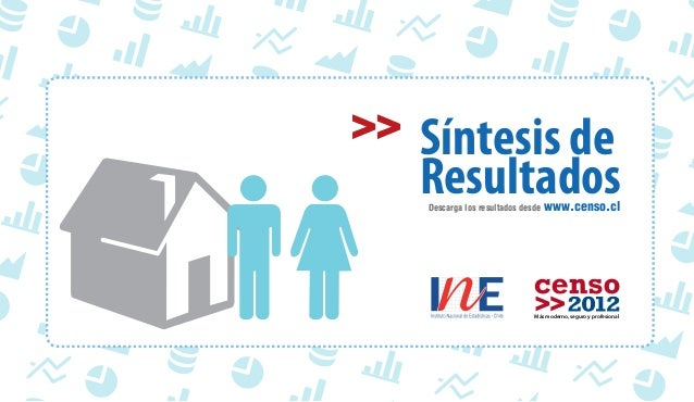 Más moderno, seguro y profesional Síntesis de ResultadosDescarga los resultados desde www.censo.cl