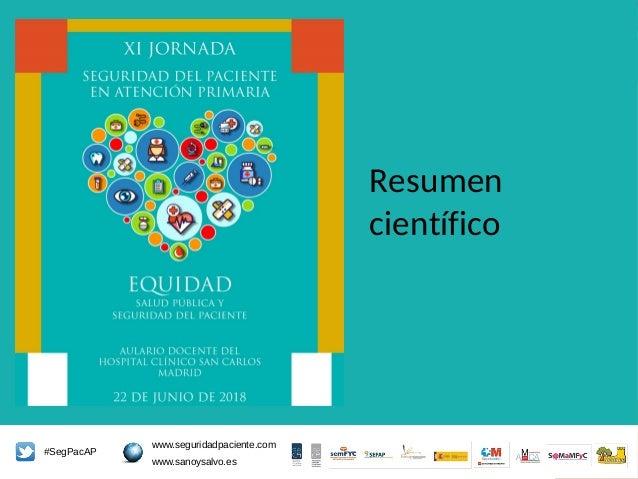 #SegPacAP #SegPacAP www.seguridadpaciente.com www.sanoysalvo.es Resumen científico