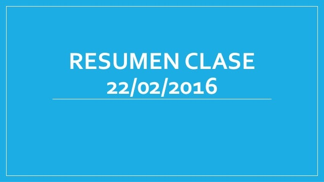RESUMEN CLASE 22/02/2016