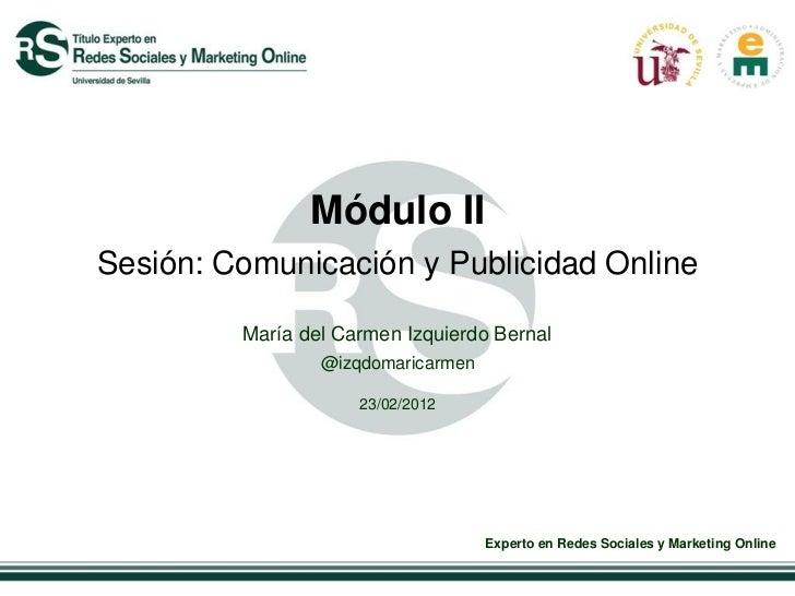 Módulo IISesión: Comunicación y Publicidad Online         María del Carmen Izquierdo Bernal                 @izqdomaricarm...