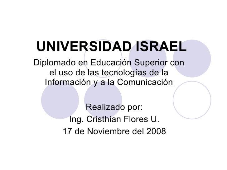 UNIVERSIDAD ISRAEL Diplomado en Educación Superior con el uso de las tecnologías de la Información y a la Comunicación Rea...