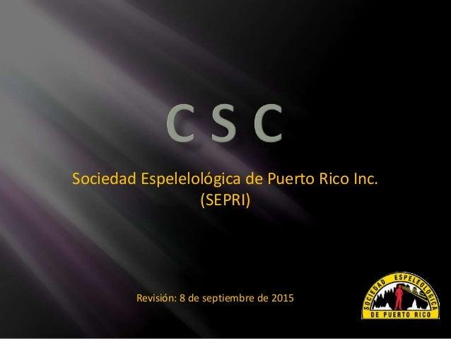 Sociedad Espelelológica de Puerto Rico Inc. (SEPRI) Revisión: 8 de septiembre de 2015