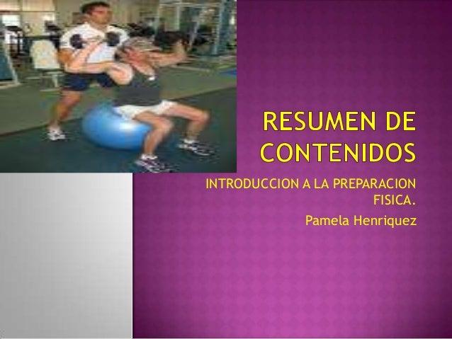 INTRODUCCION A LA PREPARACION FISICA. Pamela Henriquez