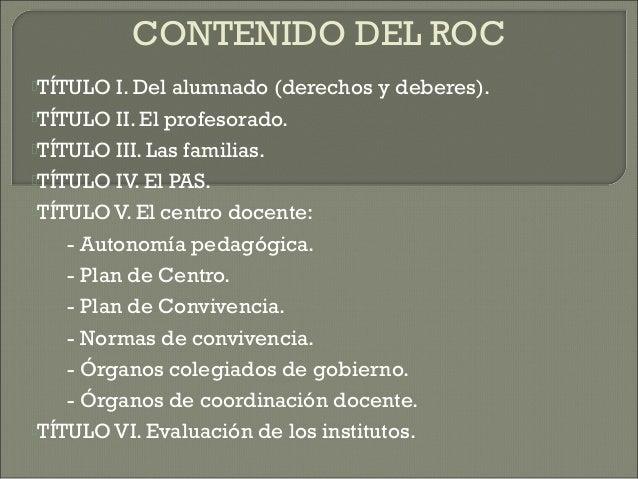 CONTENIDO DEL ROC TÍTULO I. Del alumnado (derechos y deberes). TÍTULO II. El profesorado. TÍTULO III. Las familias. TÍ...