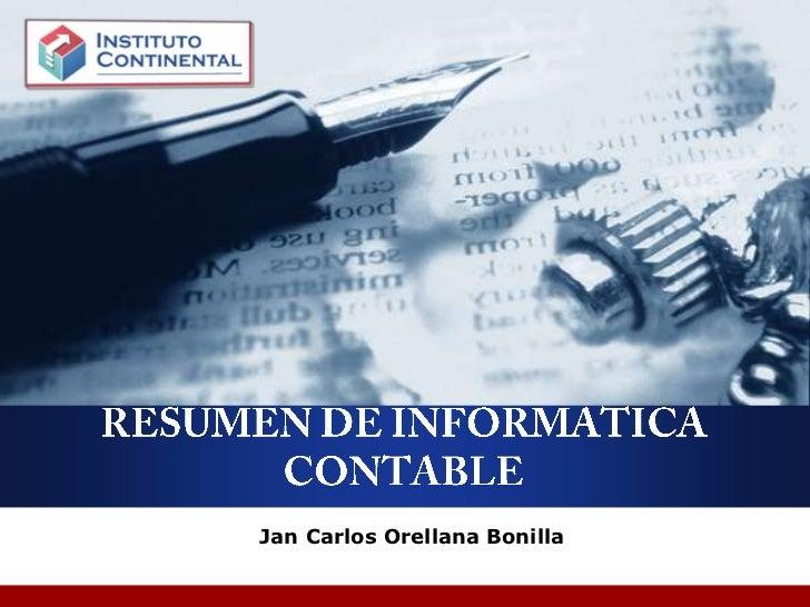 RESUMEN DE INFORMATICA CONTABLE<br />Jan Carlos Orellana Bonilla<br />