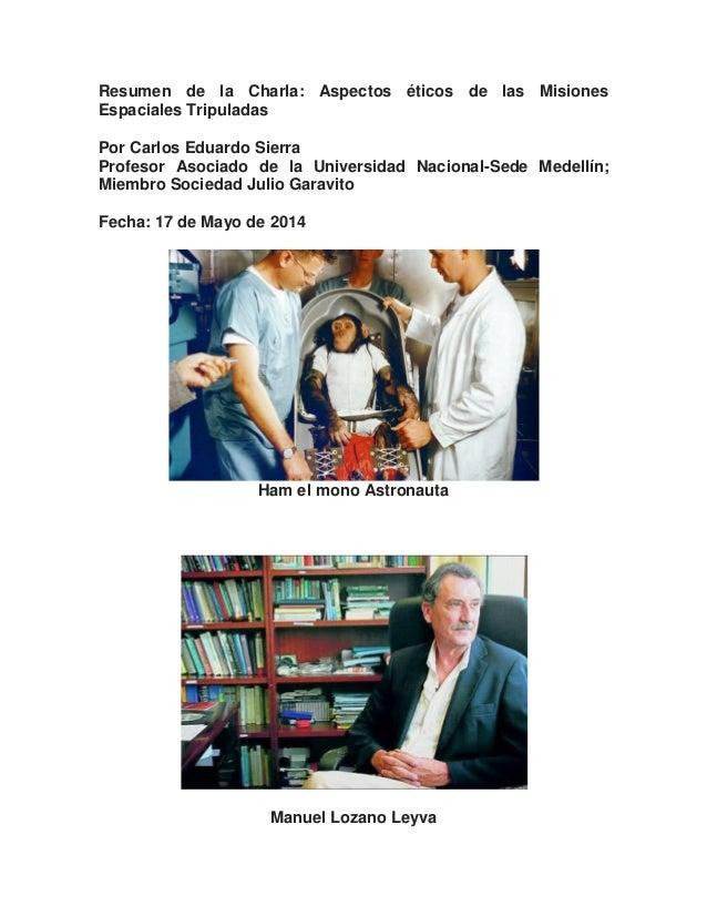 Resumen de la Charla: Aspectos éticos de las Misiones Espaciales Tripuladas Por Carlos Eduardo Sierra Profesor Asociado de...