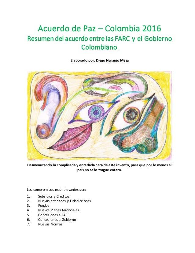 Acuerdo de Paz – Colombia 2016 Resumen del acuerdo entre las FARC y el Gobierno Colombiano. Elaborado por: Diego Naranjo M...