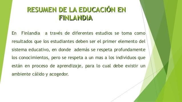 RESUMEN DE LA EDUCACIÓN ENRESUMEN DE LA EDUCACIÓN EN FINLANDIAFINLANDIA En Finlandia a través de diferentes estudios se to...