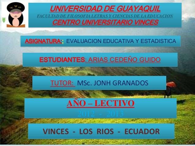 UNIVERSIDAD DE GUAYAQUIL   FACULTAD DE FILOSOFIA LETRAS Y CIENCIAS DE LA EDUCACION         CENTRO UNIVERSITARIO VINCESASIG...