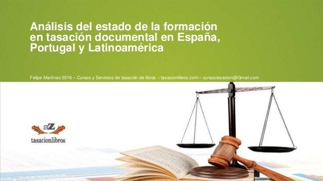 Powered by Análisis del estado de la formación en tasación documental en España, Portugal y Latinoamérica Felipe Martínez ...