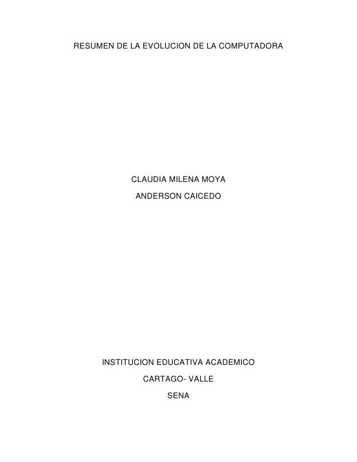 RESUMEN DE LA EVOLUCION DE LA COMPUTADORA           CLAUDIA MILENA MOYA            ANDERSON CAICEDO     INSTITUCION EDUCAT...