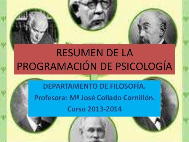 RESUMEN DE LA PROGRAMACIÓN DE PSICOLOGÍA DEPARTAMENTO DE FILOSOFÍA. Profesora: Mª José Collado Cornillón. Curso 2013-2014