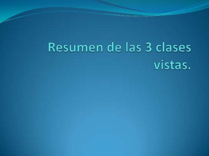 Resumen de las 3 clases vistas.<br />