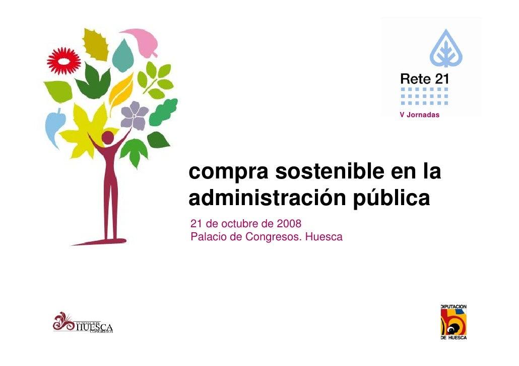 V Jornadas     compra sostenible en la administración pública 21 de octubre de 2008 Palacio de Congresos. Huesca