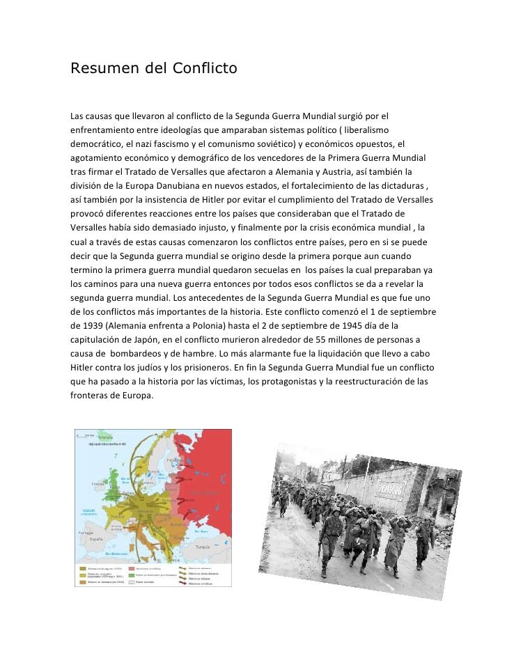 Resumen del Conflicto<br />Las causas que llevaron al conflicto de la Segunda Guerra Mundial surgió por el enfrentamiento ...