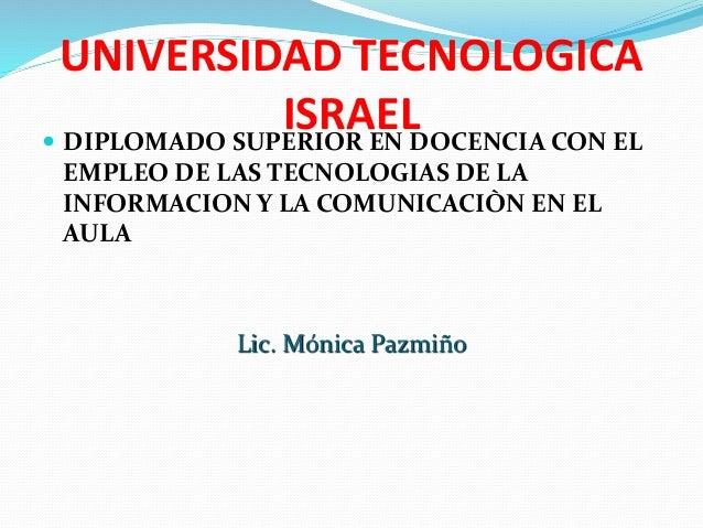 UNIVERSIDAD TECNOLOGICA ISRAEL DIPLOMADO SUPERIOR EN DOCENCIA CON EL EMPLEO DE LAS TECNOLOGIAS DE LA INFORMACION Y LA COM...