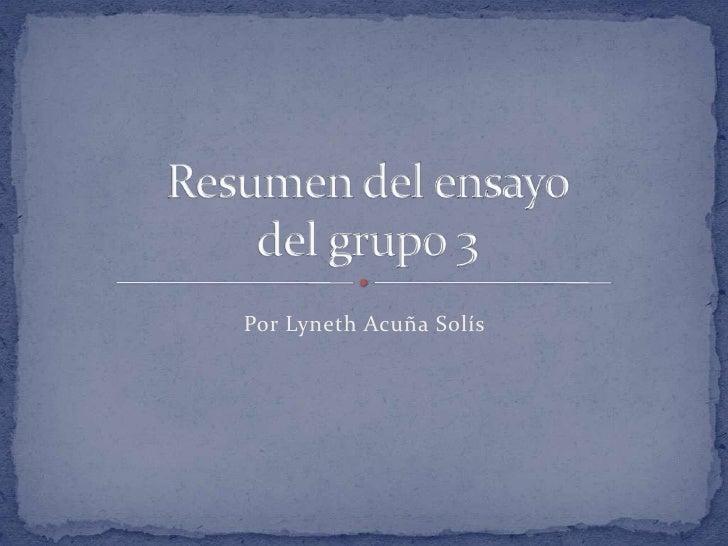 Por Lyneth Acuña Solís<br />Resumen del ensayo del grupo 3<br />