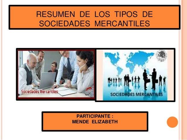 RESUMEN DE LOS TIPOS DE SOCIEDADES MERCANTILES PARTICIPANTE : MENDE ELIZABETH