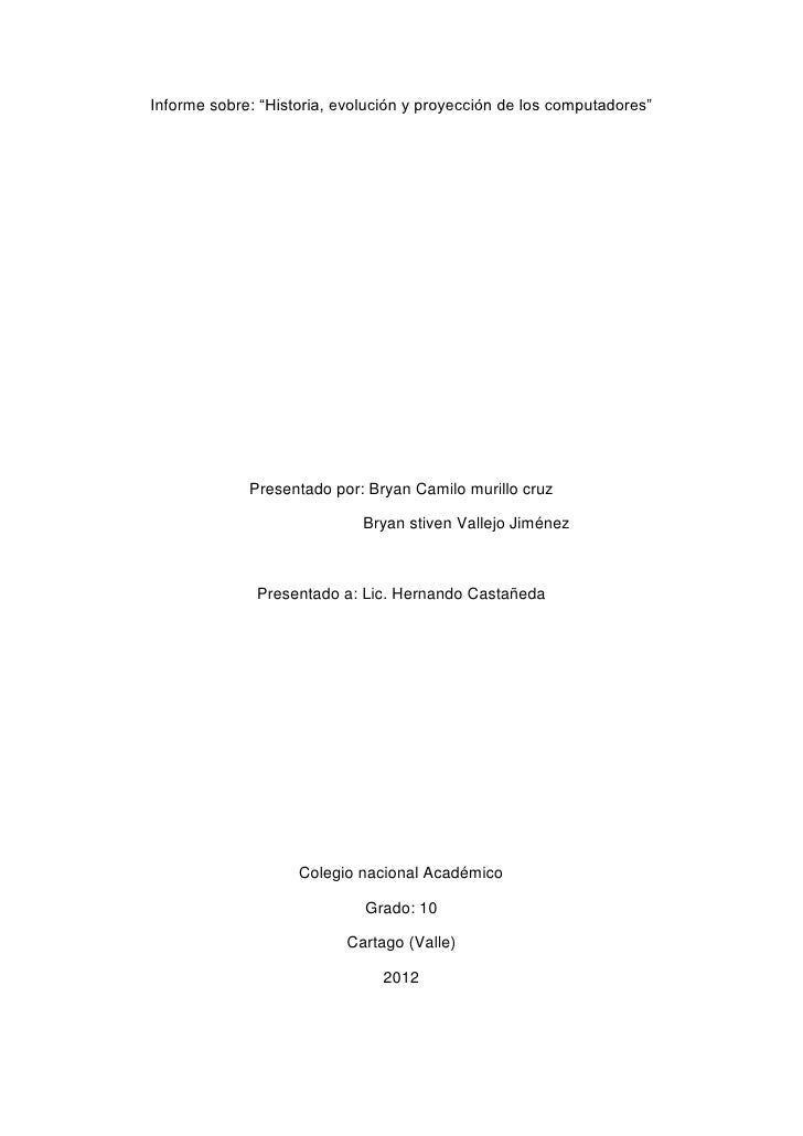 """Informe sobre: """"Historia, evolución y proyección de los computadores""""             Presentado por: Bryan Camilo murillo cru..."""